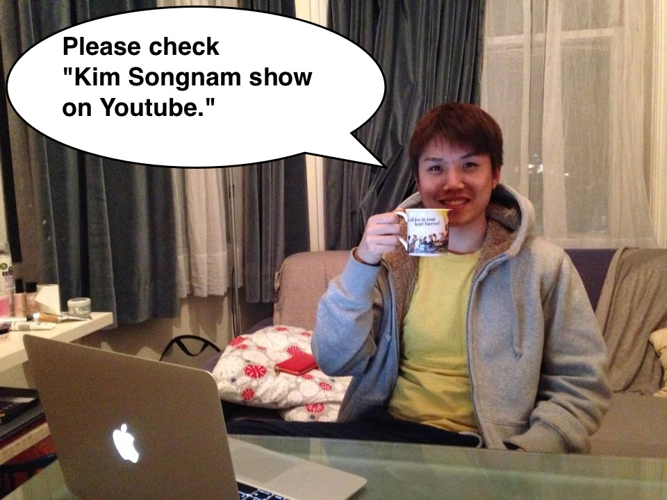 "Please Check ""Kim Songnam Show on Youtube"""